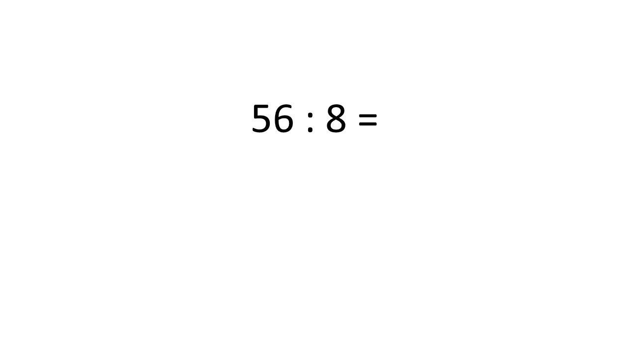 56 : 8 =