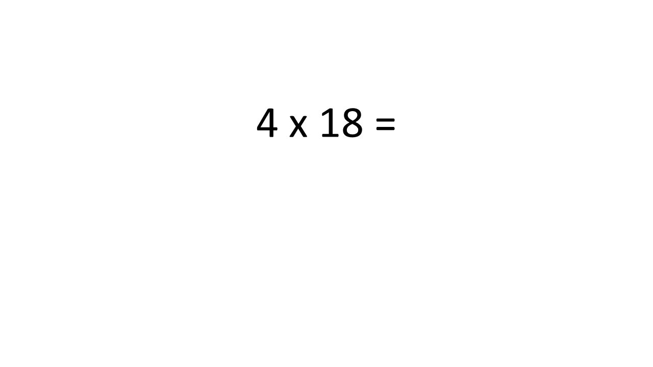4 x 18 =