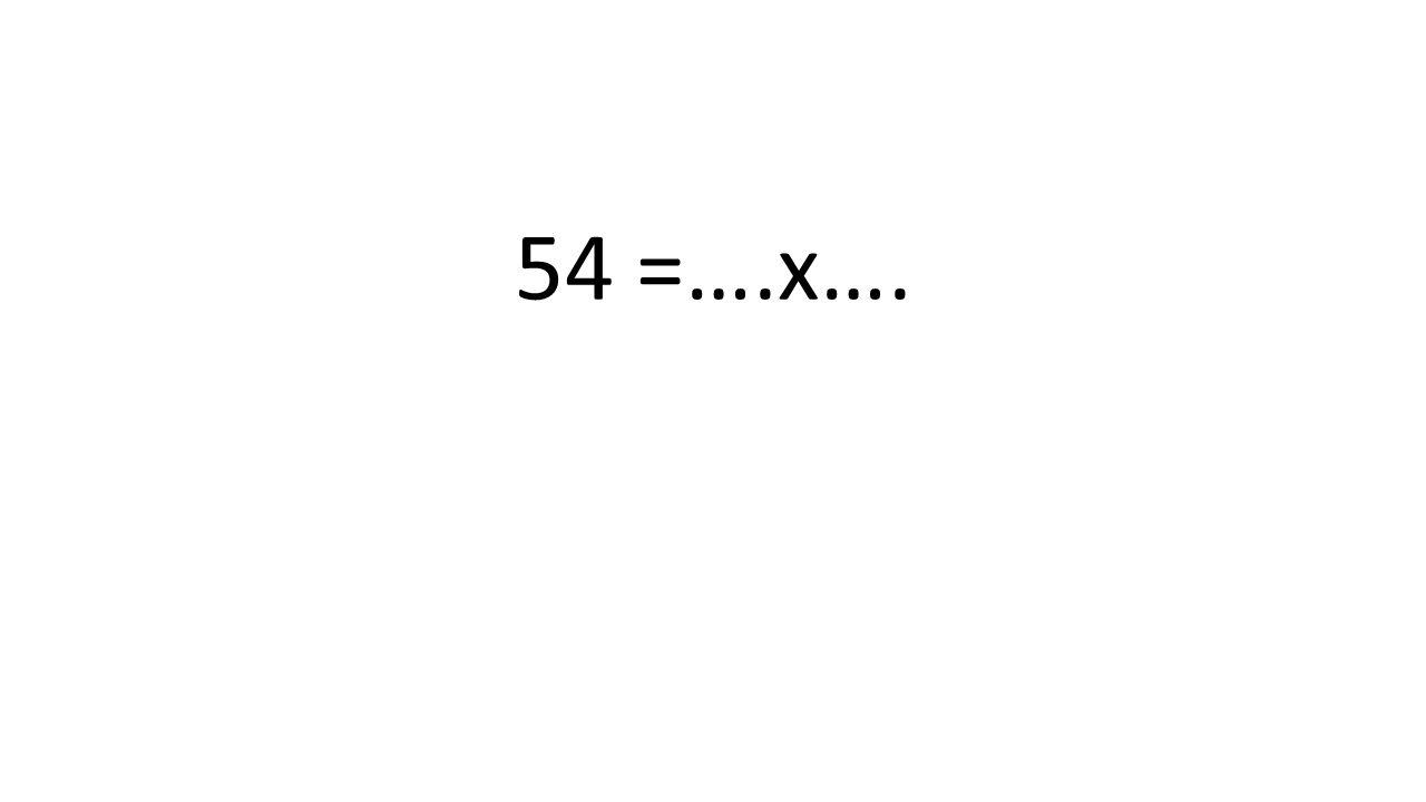 54 =….x….