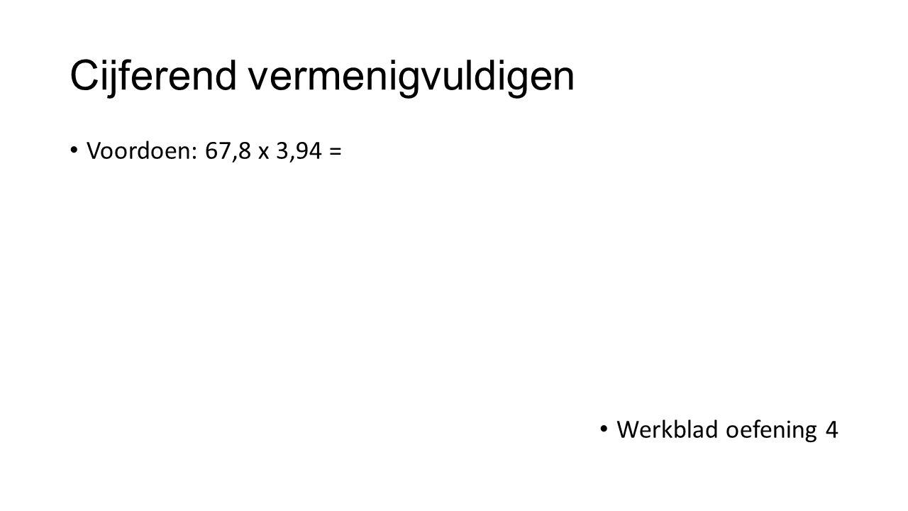 Cijferend vermenigvuldigen Voordoen: 67,8 x 3,94 = Werkblad oefening 4