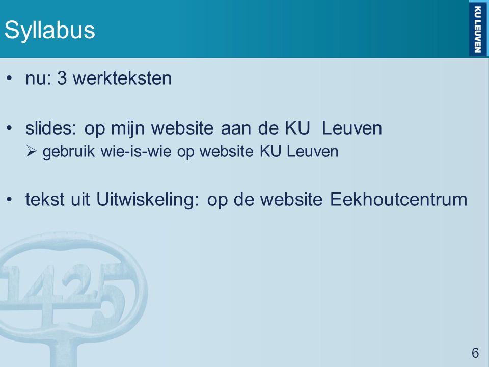 Syllabus nu: 3 werkteksten slides: op mijn website aan de KU Leuven  gebruik wie-is-wie op website KU Leuven tekst uit Uitwiskeling: op de website Eekhoutcentrum 6