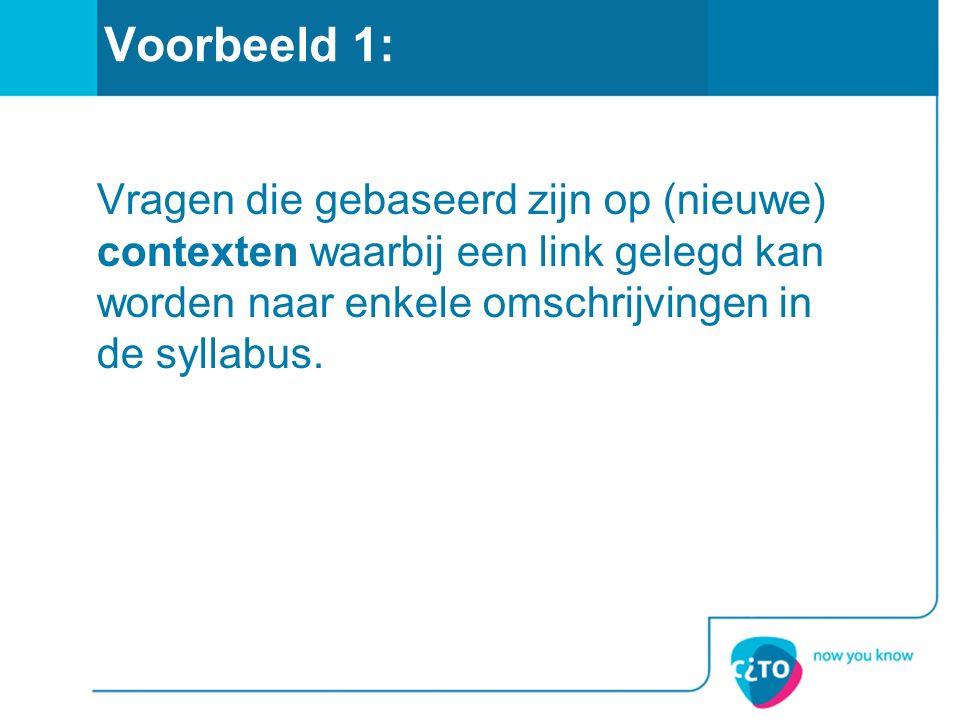 Voorbeeld 1: Vragen die gebaseerd zijn op (nieuwe) contexten waarbij een link gelegd kan worden naar enkele omschrijvingen in de syllabus.