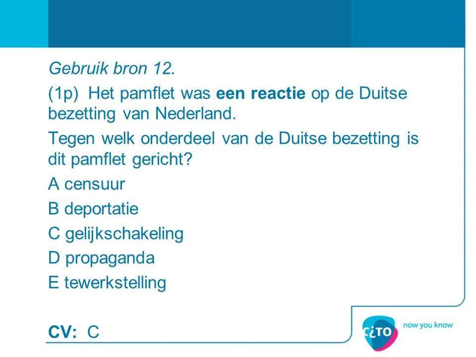 Gebruik bron 12. (1p) Het pamflet was een reactie op de Duitse bezetting van Nederland. Tegen welk onderdeel van de Duitse bezetting is dit pamflet ge