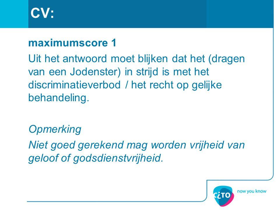 CV: maximumscore 1 Uit het antwoord moet blijken dat het (dragen van een Jodenster) in strijd is met het discriminatieverbod / het recht op gelijke behandeling.