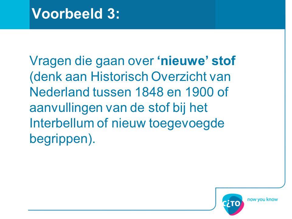 Voorbeeld 3: Vragen die gaan over 'nieuwe' stof (denk aan Historisch Overzicht van Nederland tussen 1848 en 1900 of aanvullingen van de stof bij het I