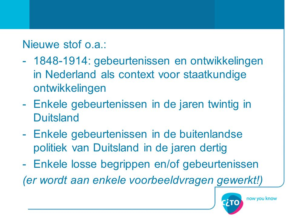 Nieuwe stof o.a.: -1848-1914: gebeurtenissen en ontwikkelingen in Nederland als context voor staatkundige ontwikkelingen -Enkele gebeurtenissen in de jaren twintig in Duitsland -Enkele gebeurtenissen in de buitenlandse politiek van Duitsland in de jaren dertig -Enkele losse begrippen en/of gebeurtenissen (er wordt aan enkele voorbeeldvragen gewerkt!)