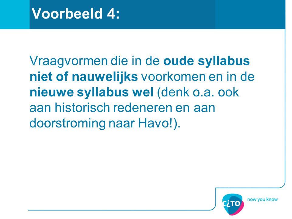 Voorbeeld 4: Vraagvormen die in de oude syllabus niet of nauwelijks voorkomen en in de nieuwe syllabus wel (denk o.a. ook aan historisch redeneren en
