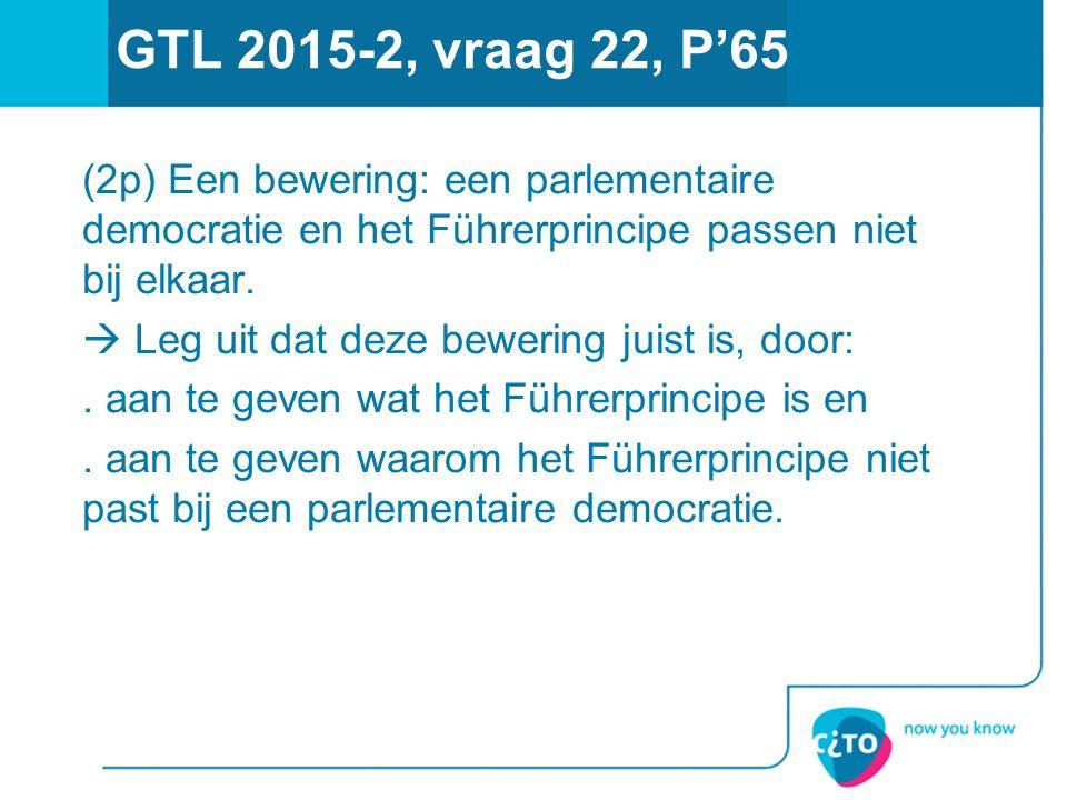 GTL 2015-2, vraag 22, P'65 (2p) Een bewering: een parlementaire democratie en het Führerprincipe passen niet bij elkaar.  Leg uit dat deze bewering j