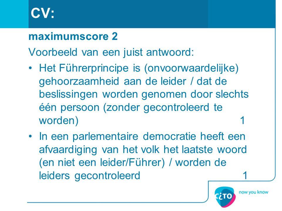 CV: maximumscore 2 Voorbeeld van een juist antwoord: Het Führerprincipe is (onvoorwaardelijke) gehoorzaamheid aan de leider / dat de beslissingen worden genomen door slechts één persoon (zonder gecontroleerd te worden) 1 In een parlementaire democratie heeft een afvaardiging van het volk het laatste woord (en niet een leider/Führer) / worden de leiders gecontroleerd 1