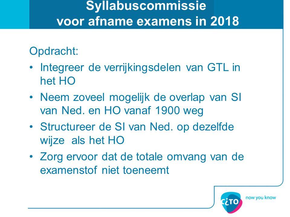 Syllabuscommissie voor afname examens in 2018 Opdracht: Integreer de verrijkingsdelen van GTL in het HO Neem zoveel mogelijk de overlap van SI van Ned