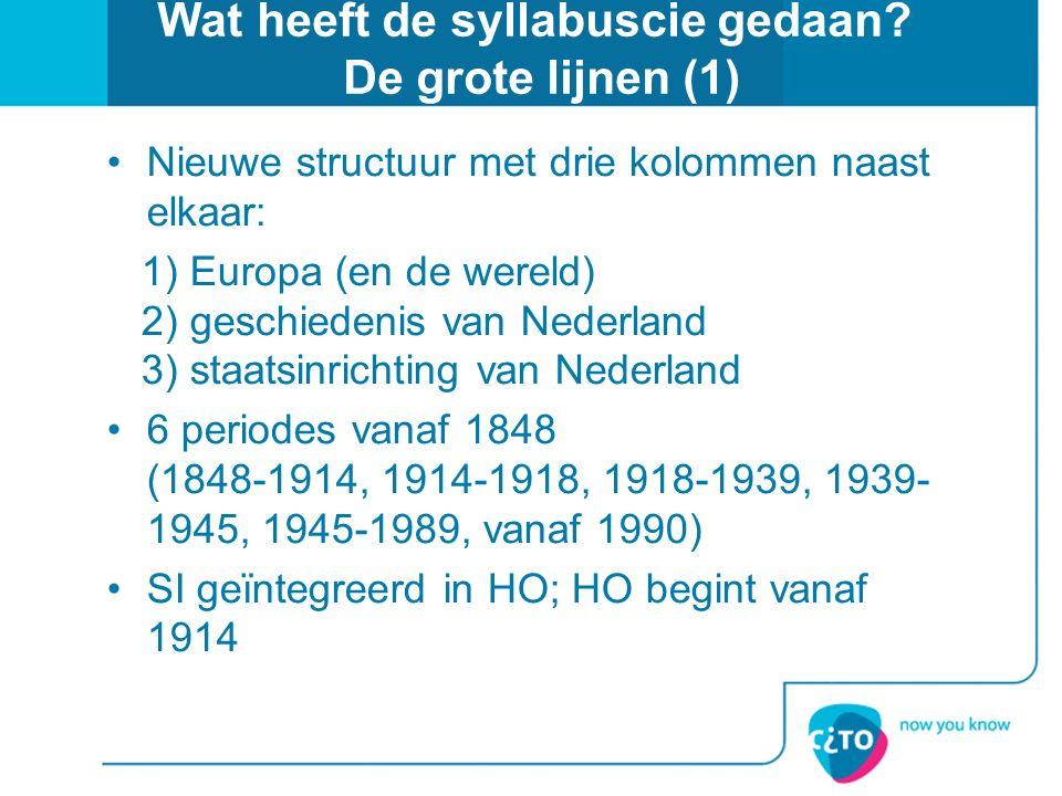 Wat heeft de syllabuscie gedaan? De grote lijnen (1) Nieuwe structuur met drie kolommen naast elkaar: 1) Europa (en de wereld) 2) geschiedenis van Ned