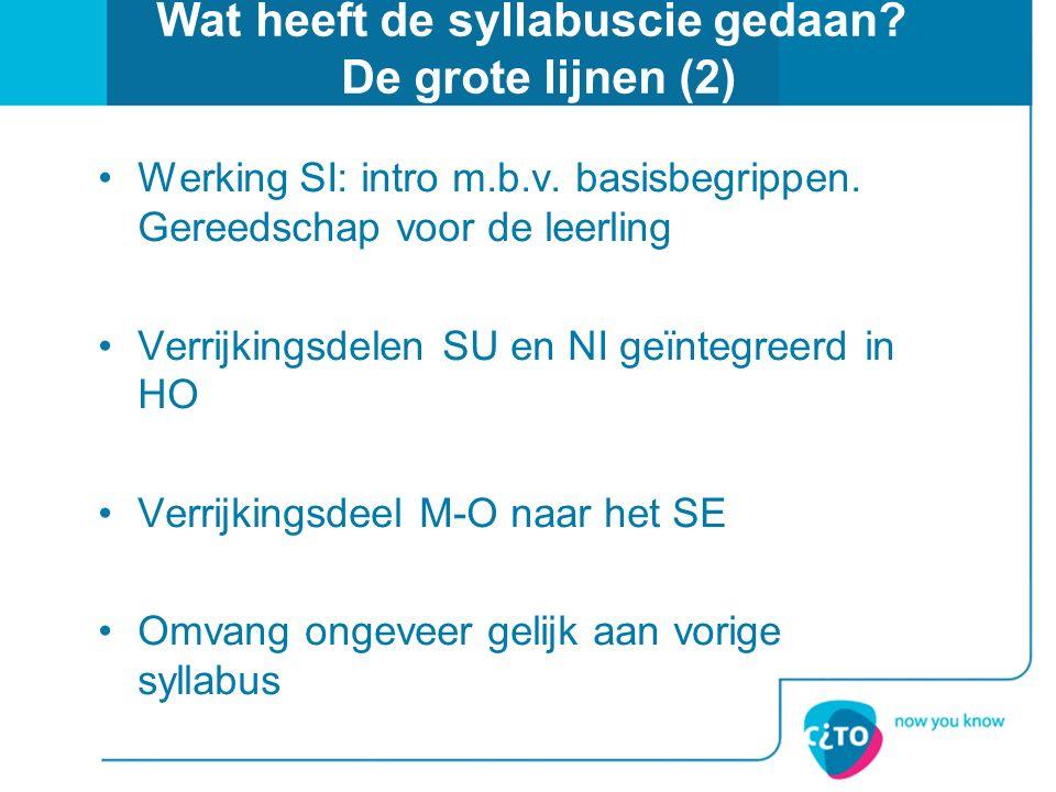Wat heeft de syllabuscie gedaan? De grote lijnen (2) Werking SI: intro m.b.v. basisbegrippen. Gereedschap voor de leerling Verrijkingsdelen SU en NI g