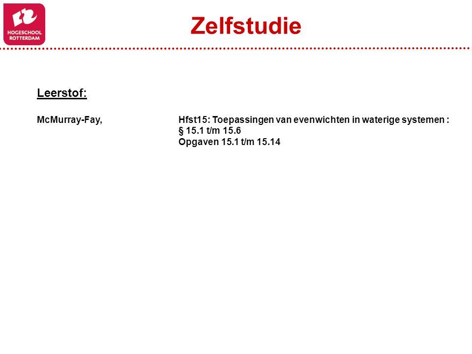 Leerstof: McMurray-Fay, Hfst15: Toepassingen van evenwichten in waterige systemen : § 15.1 t/m 15.6 Opgaven 15.1 t/m 15.14 Zelfstudie