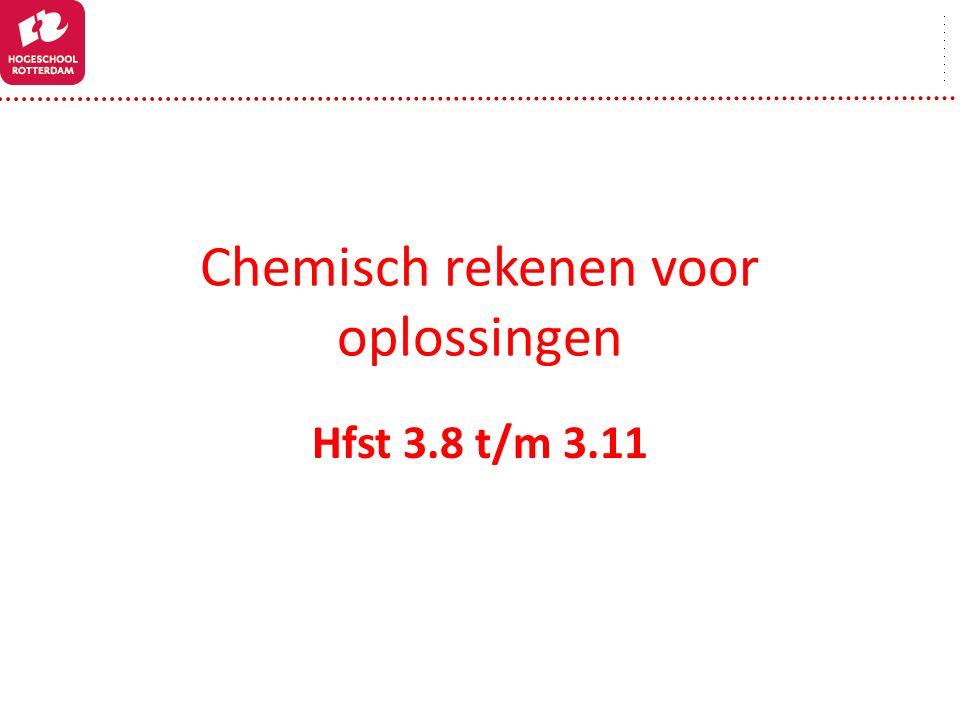 Chemisch rekenen voor oplossingen Hfst 3.8 t/m 3.11