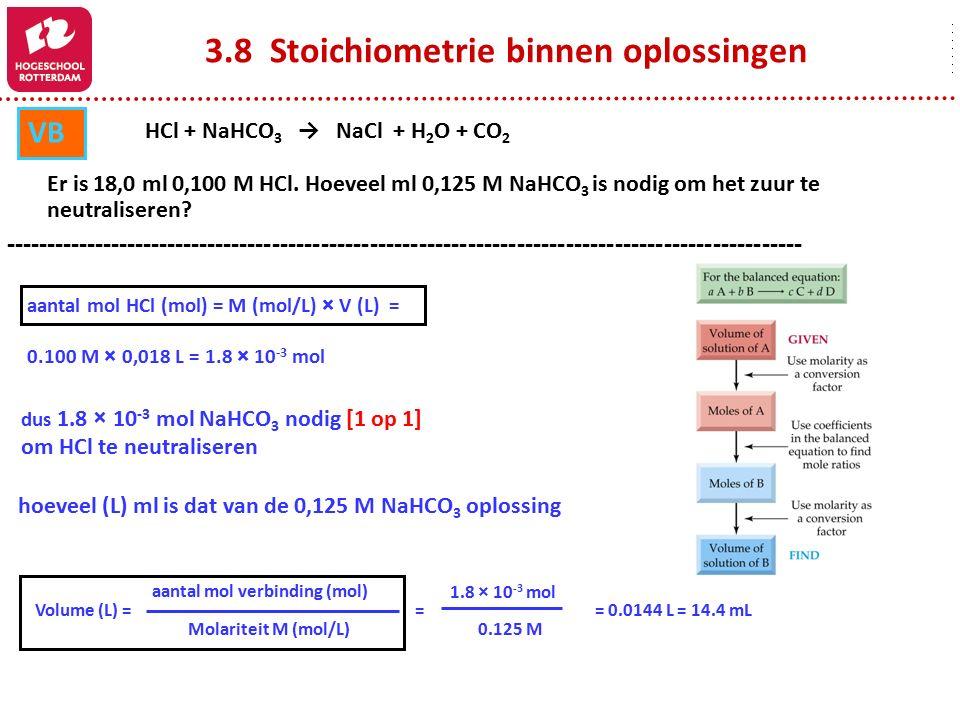 3.8 Stoichiometrie binnen oplossingen HCl + NaHCO 3 → NaCl + H 2 O + CO 2 Er is 18,0 ml 0,100 M HCl. Hoeveel ml 0,125 M NaHCO 3 is nodig om het zuur t