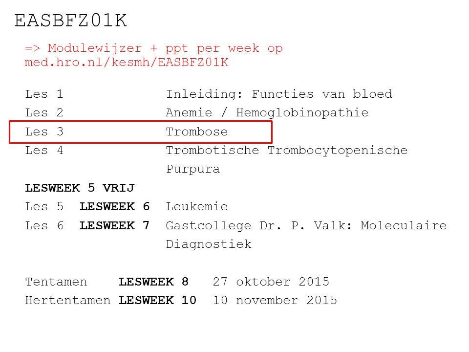=> Modulewijzer + ppt per week op med.hro.nl/kesmh/EASBFZ01K Les 1 Inleiding: Functies van bloed Les 2 Anemie / Hemoglobinopathie Les 3 Trombose Les 4 Trombotische Trombocytopenische Purpura LESWEEK 5 VRIJ Les 5 LESWEEK 6Leukemie Les 6 LESWEEK 7Gastcollege Dr.