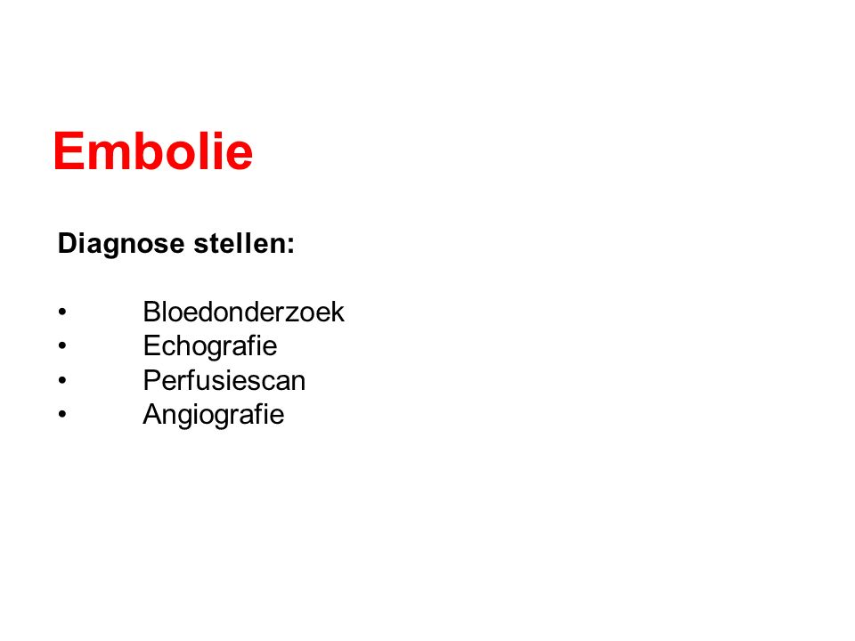 Embolie Diagnose stellen: Bloedonderzoek Echografie Perfusiescan Angiografie