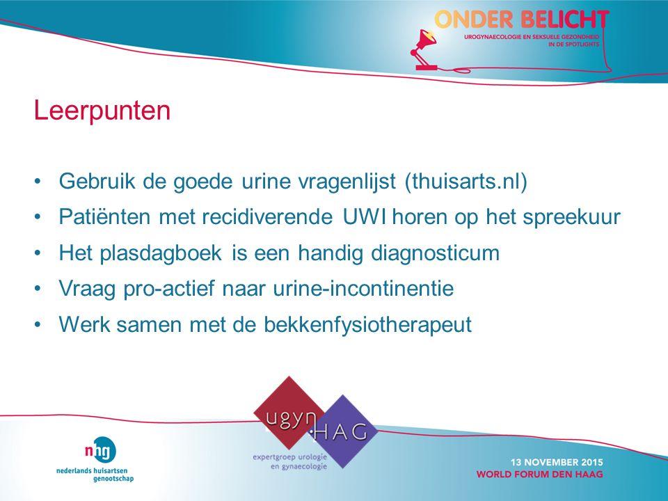 Leerpunten Gebruik de goede urine vragenlijst (thuisarts.nl) Patiënten met recidiverende UWI horen op het spreekuur Het plasdagboek is een handig diagnosticum Vraag pro-actief naar urine-incontinentie Werk samen met de bekkenfysiotherapeut
