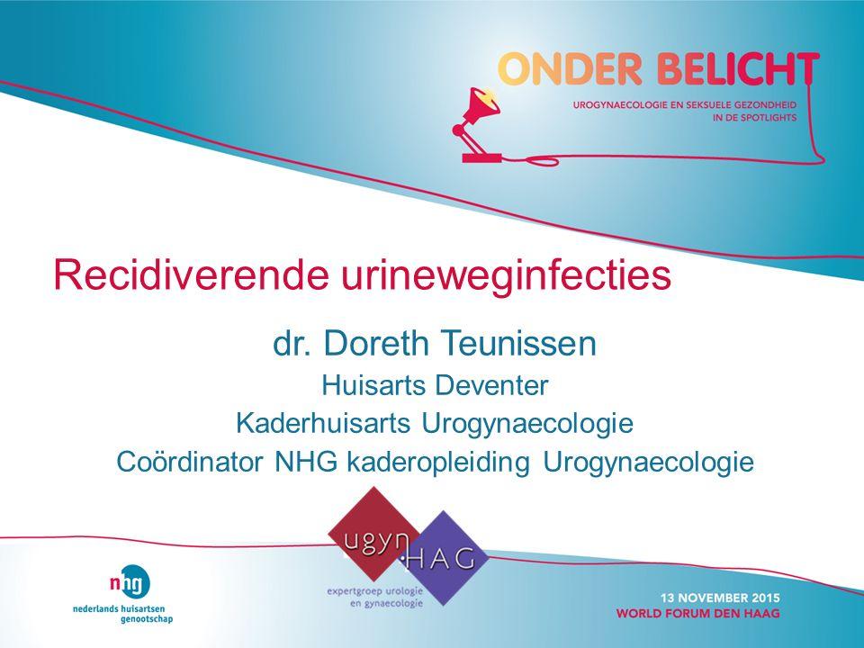 Recidiverende urineweginfecties dr. Doreth Teunissen Huisarts Deventer Kaderhuisarts Urogynaecologie Coördinator NHG kaderopleiding Urogynaecologie