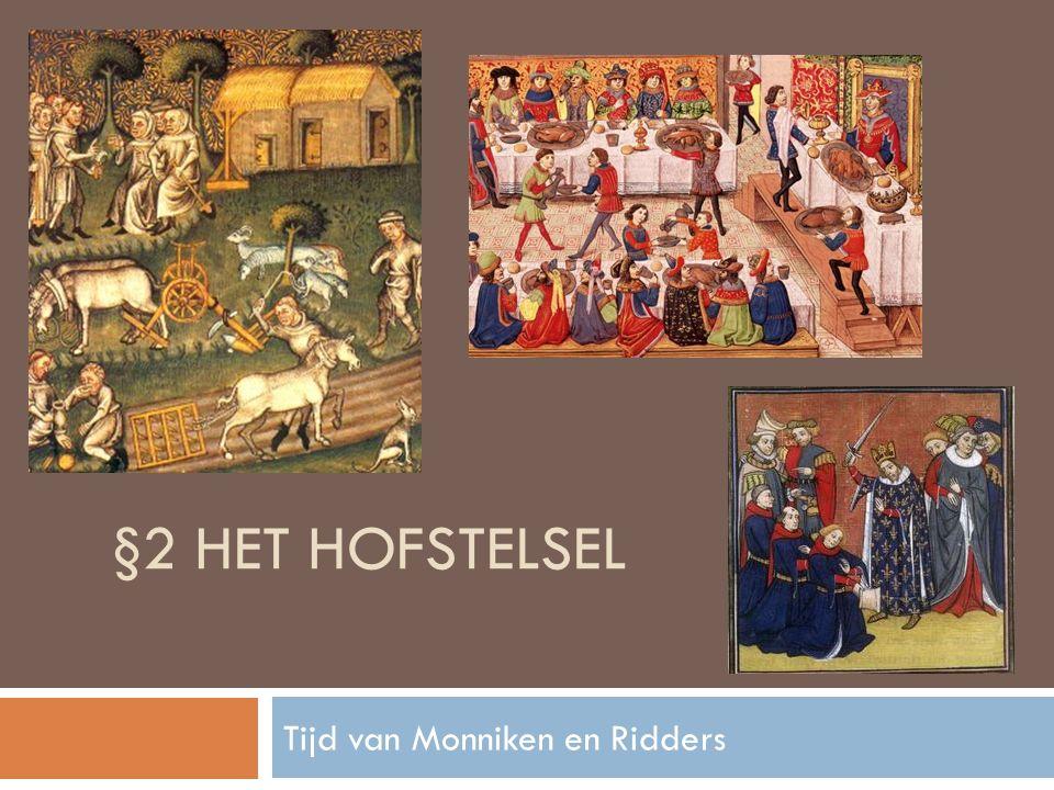 §2 HET HOFSTELSEL Tijd van Monniken en Ridders