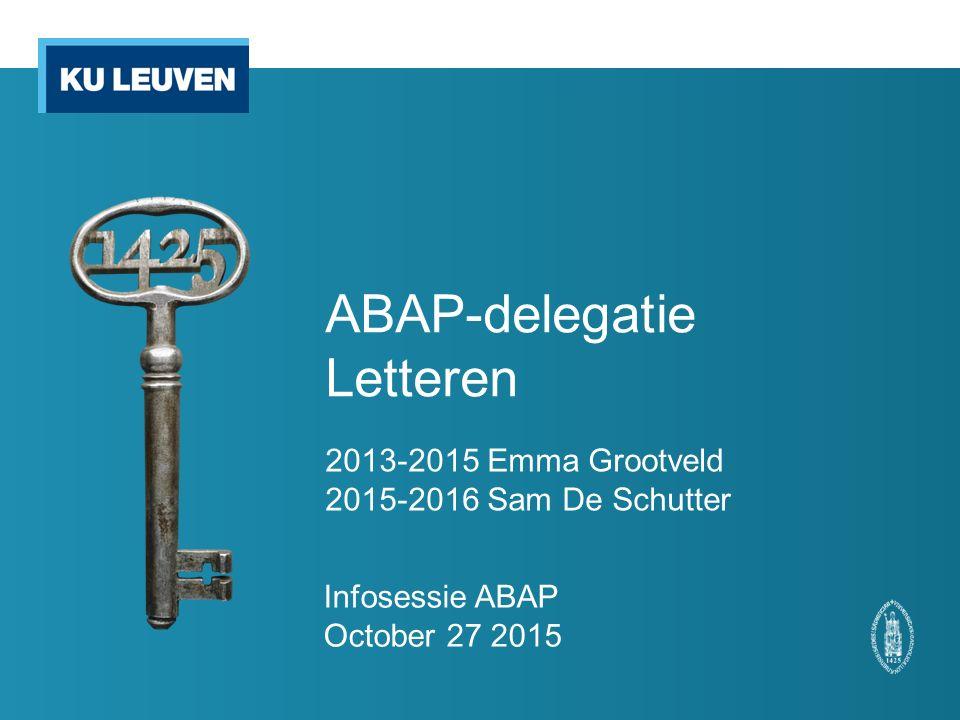 ABAP-delegatie Letteren 2013-2015 Emma Grootveld 2015-2016 Sam De Schutter Infosessie ABAP October 27 2015