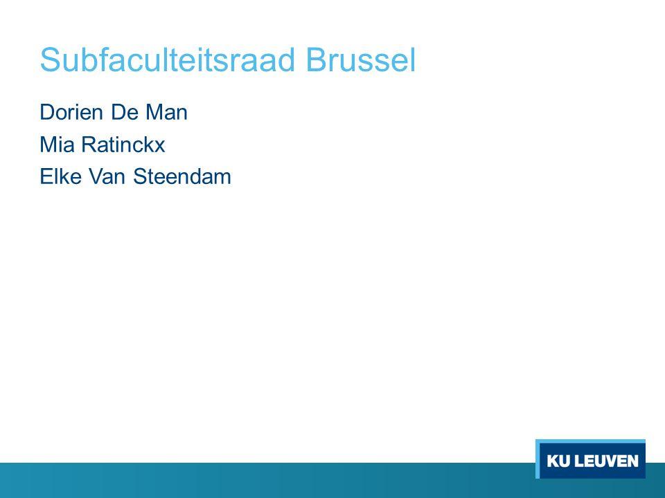 Subfaculteitsraad Brussel Dorien De Man Mia Ratinckx Elke Van Steendam