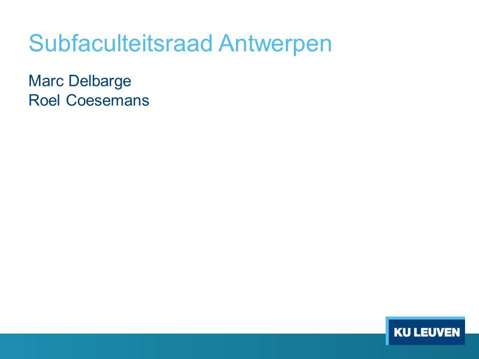 Subfaculteitsraad Antwerpen Marc Delbarge Roel Coesemans