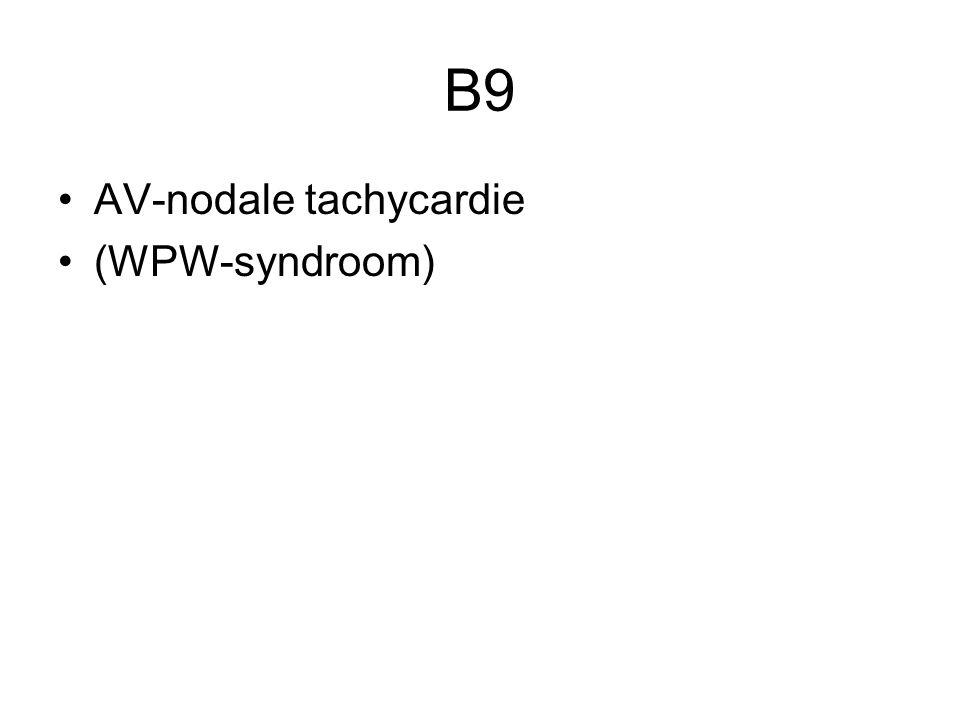 B9 AV-nodale tachycardie (WPW-syndroom)