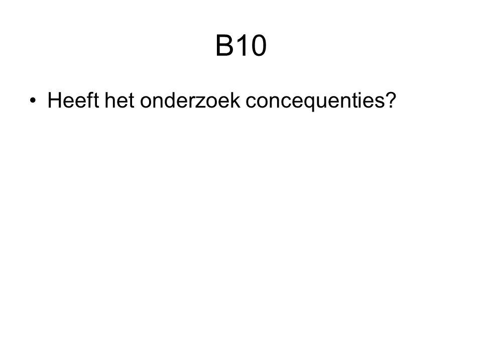 B10 Heeft het onderzoek concequenties?