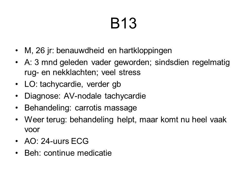 B13 M, 26 jr: benauwdheid en hartkloppingen A: 3 mnd geleden vader geworden; sindsdien regelmatig rug- en nekklachten; veel stress LO: tachycardie, ve