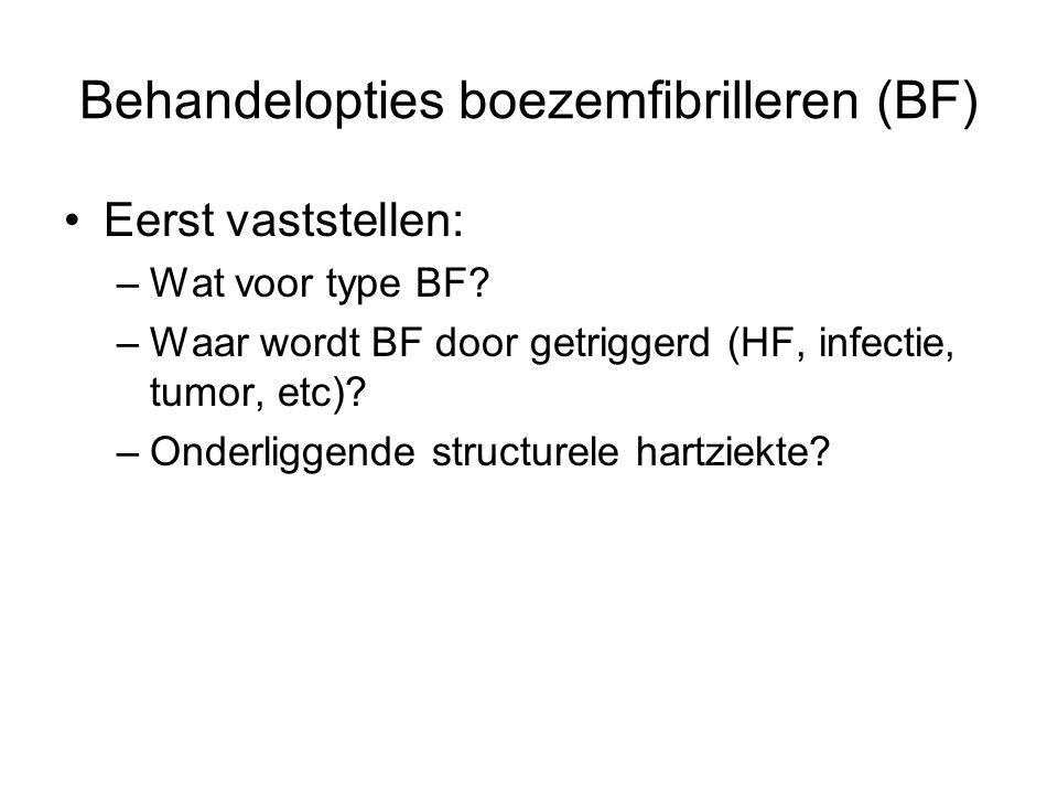 Behandelopties boezemfibrilleren (BF) Eerst vaststellen: –Wat voor type BF? –Waar wordt BF door getriggerd (HF, infectie, tumor, etc)? –Onderliggende