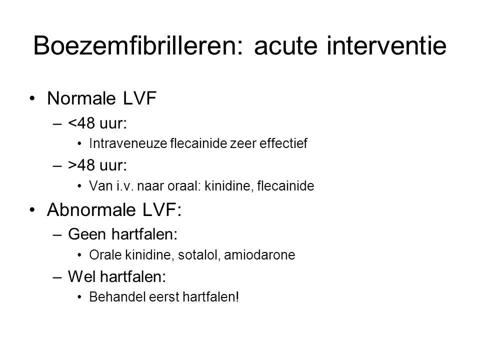 Boezemfibrilleren: acute interventie Normale LVF –<48 uur: Intraveneuze flecainide zeer effectief –>48 uur: Van i.v. naar oraal: kinidine, flecainide