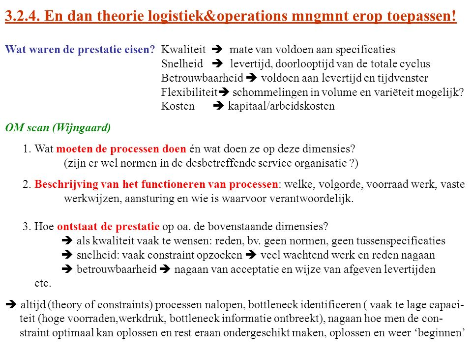 3.2.4. En dan theorie logistiek&operations mngmnt erop toepassen! Wat waren de prestatie eisen? Kwaliteit  mate van voldoen aan specificaties Snelhei