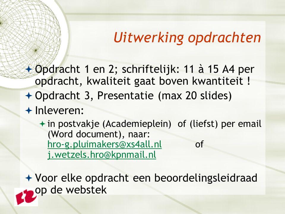 Uitwerking opdrachten  Opdracht 1 en 2; schriftelijk: 11 à 15 A4 per opdracht, kwaliteit gaat boven kwantiteit .