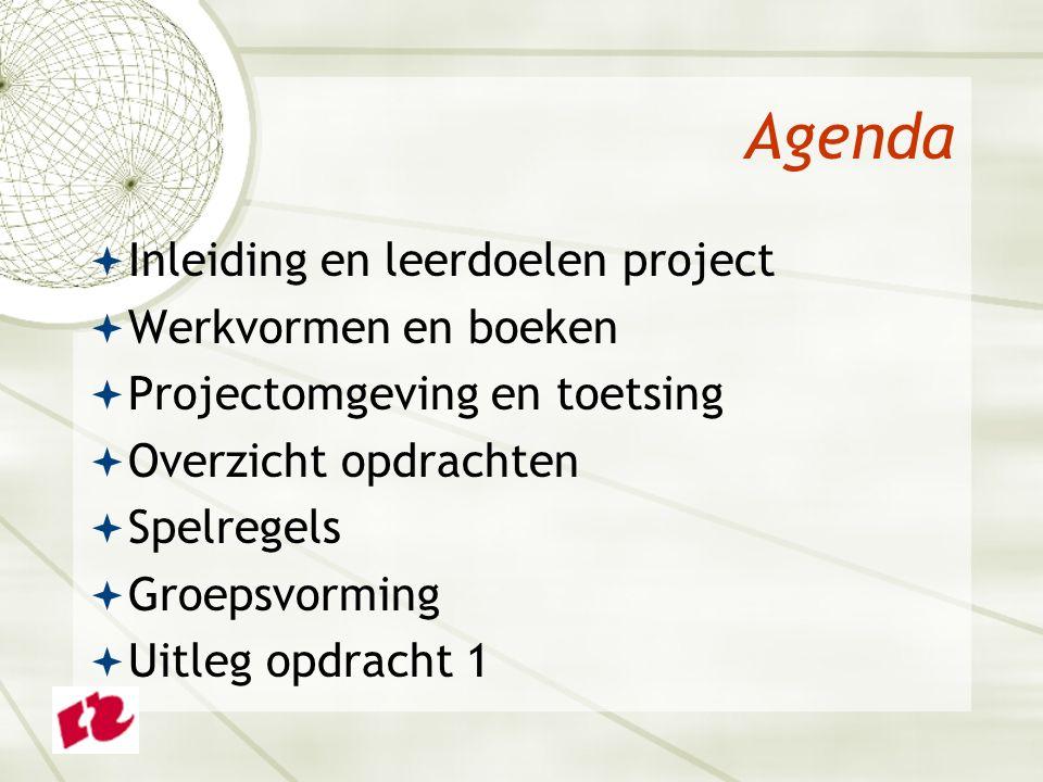 Agenda  Inleiding en leerdoelen project  Werkvormen en boeken  Projectomgeving en toetsing  Overzicht opdrachten  Spelregels  Groepsvorming  Uitleg opdracht 1