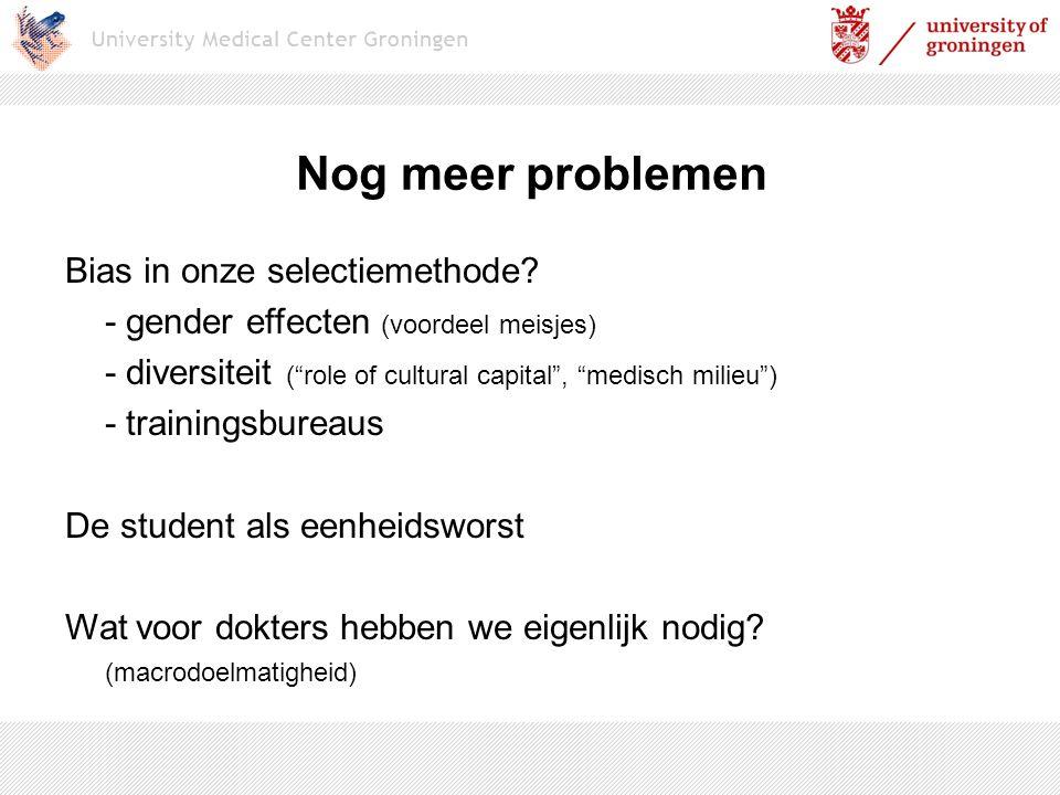 """Nog meer problemen Bias in onze selectiemethode? - gender effecten (voordeel meisjes) - diversiteit (""""role of cultural capital"""", """"medisch milieu"""") - t"""