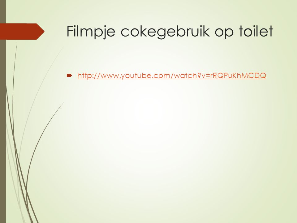 Filmpje cokegebruik op toilet  http://www.youtube.com/watch?v=rRQPuKhMCDQ http://www.youtube.com/watch?v=rRQPuKhMCDQ