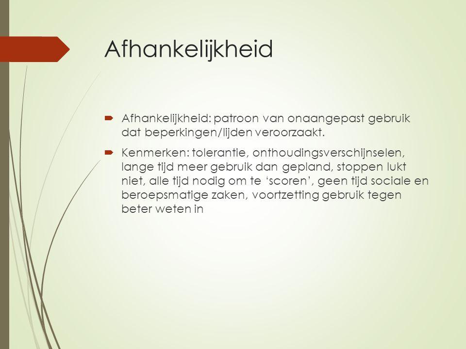 Afhankelijkheid  Afhankelijkheid: patroon van onaangepast gebruik dat beperkingen/lijden veroorzaakt.