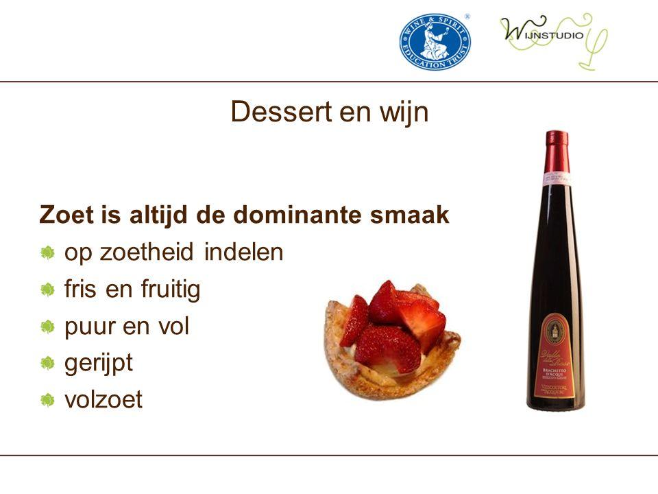 Dessert en wijn Zoet is altijd de dominante smaak op zoetheid indelen fris en fruitig puur en vol gerijpt volzoet