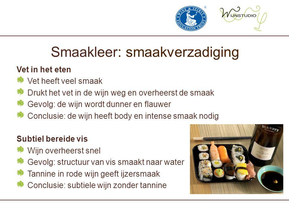 Smaakleer: smaakverzadiging Vet in het eten Vet heeft veel smaak Drukt het vet in de wijn weg en overheerst de smaak Gevolg: de wijn wordt dunner en f
