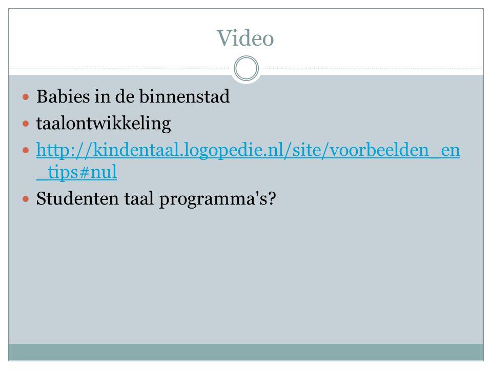 Video Babies in de binnenstad taalontwikkeling http://kindentaal.logopedie.nl/site/voorbeelden_en _tips#nul http://kindentaal.logopedie.nl/site/voorbe