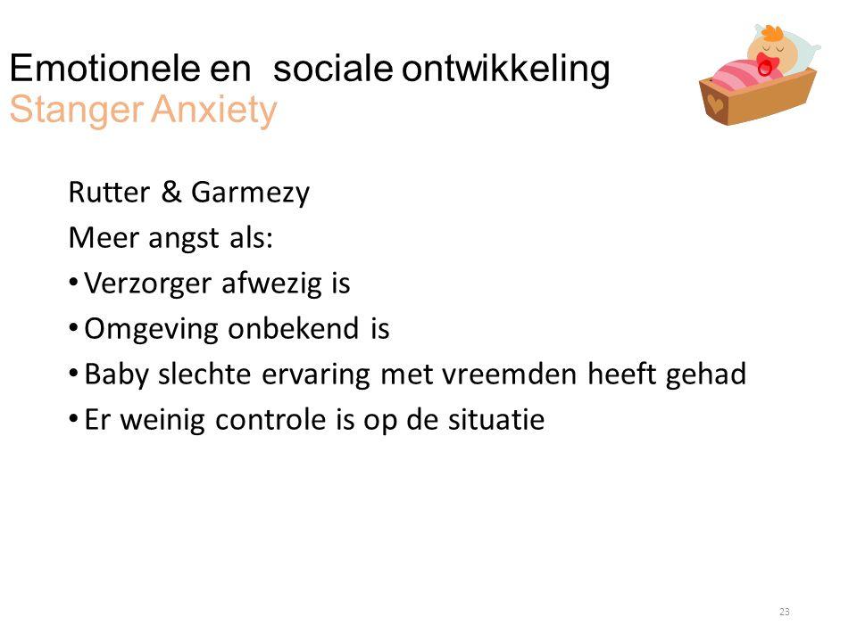 Emotionele en sociale ontwikkeling Stanger Anxiety Rutter & Garmezy Meer angst als: Verzorger afwezig is Omgeving onbekend is Baby slechte ervaring me