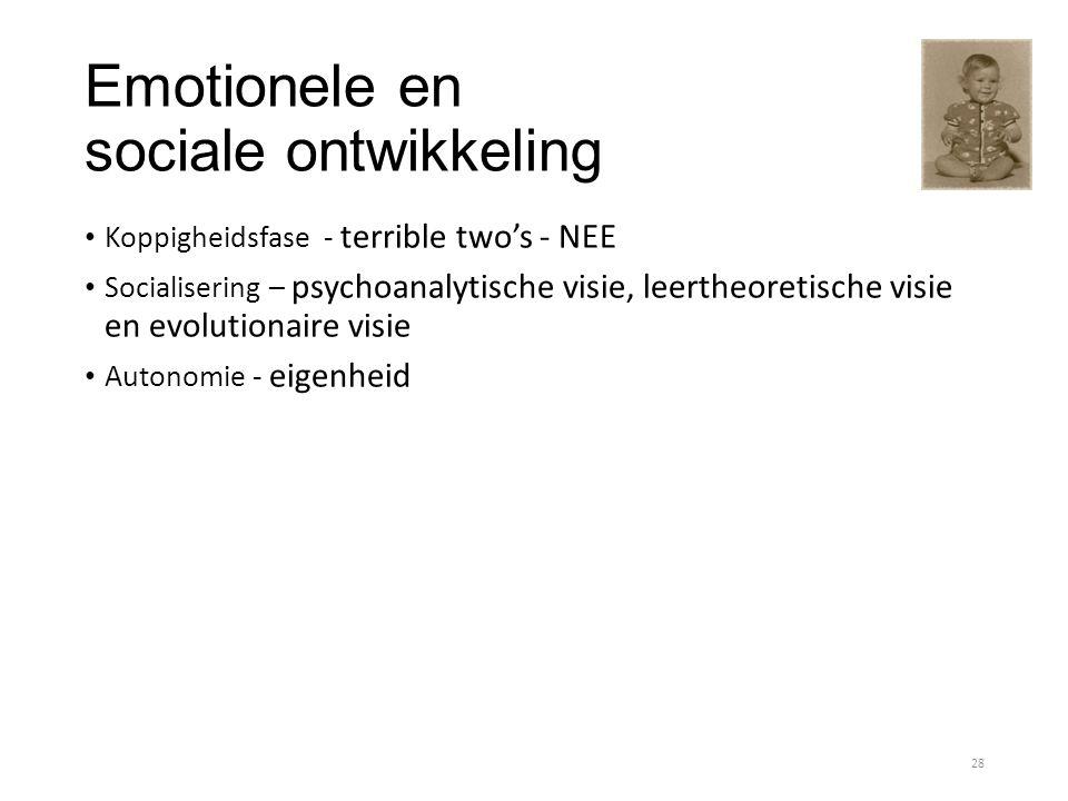 Emotionele en sociale ontwikkeling Koppigheidsfase - terrible two's - NEE Socialisering – psychoanalytische visie, leertheoretische visie en evolution