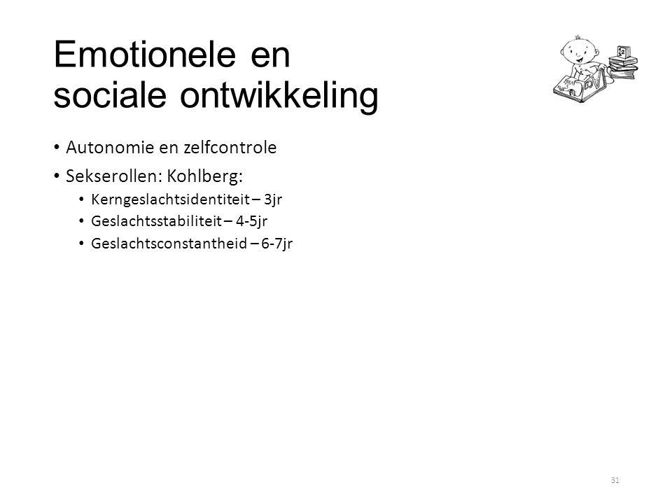 Emotionele en sociale ontwikkeling Autonomie en zelfcontrole Sekserollen: Kohlberg: Kerngeslachtsidentiteit – 3jr Geslachtsstabiliteit – 4-5jr Geslach
