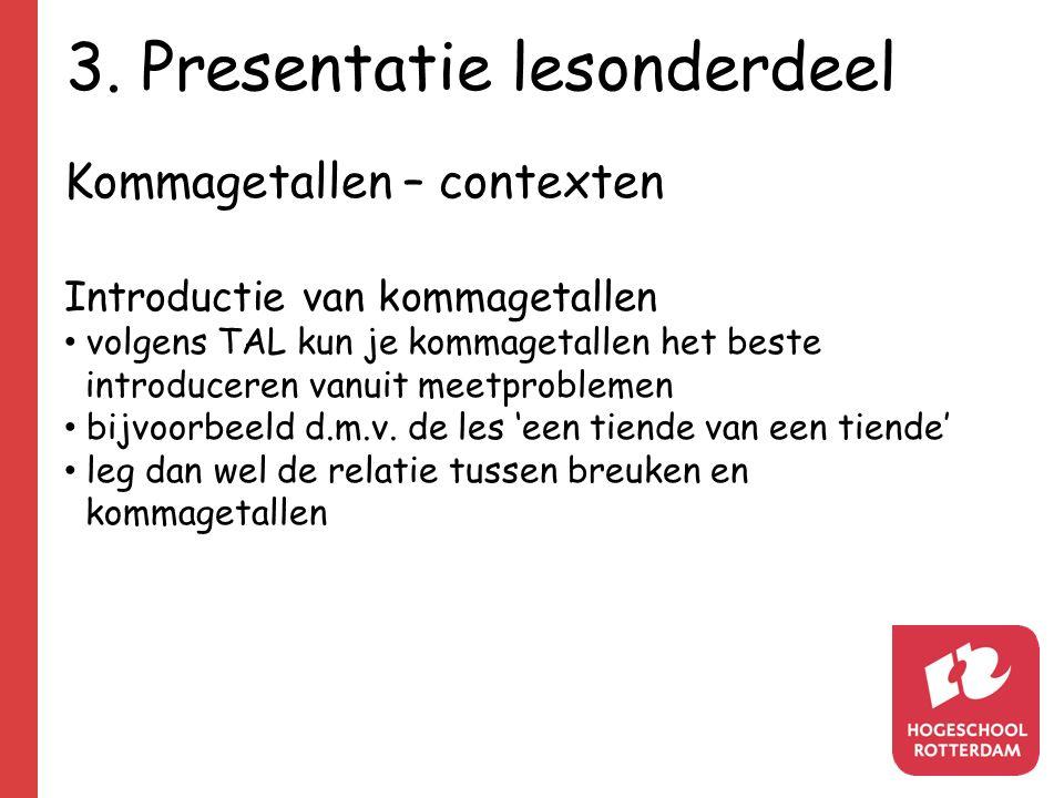 3. Presentatie lesonderdeel Kommagetallen – contexten Introductie van kommagetallen volgens TAL kun je kommagetallen het beste introduceren vanuit mee