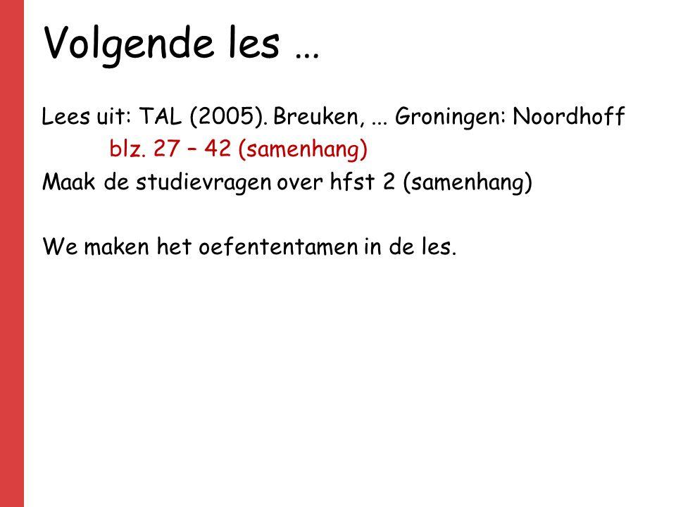 Volgende les … Lees uit: TAL (2005). Breuken,... Groningen: Noordhoff blz. 27 – 42 (samenhang) Maak de studievragen over hfst 2 (samenhang) We maken h
