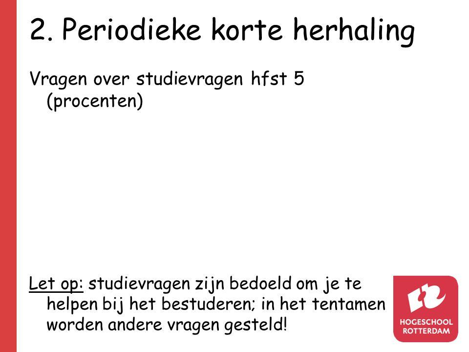 2. Periodieke korte herhaling Vragen over studievragen hfst 5 (procenten) Let op: studievragen zijn bedoeld om je te helpen bij het bestuderen; in het