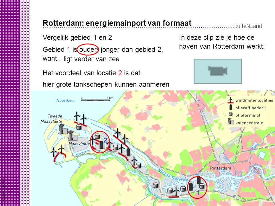 Rotterdam: energiemainport van formaat Vergelijk gebied 1 en 2 Gebied 1 is ouder/ jonger dan gebied 2, want..