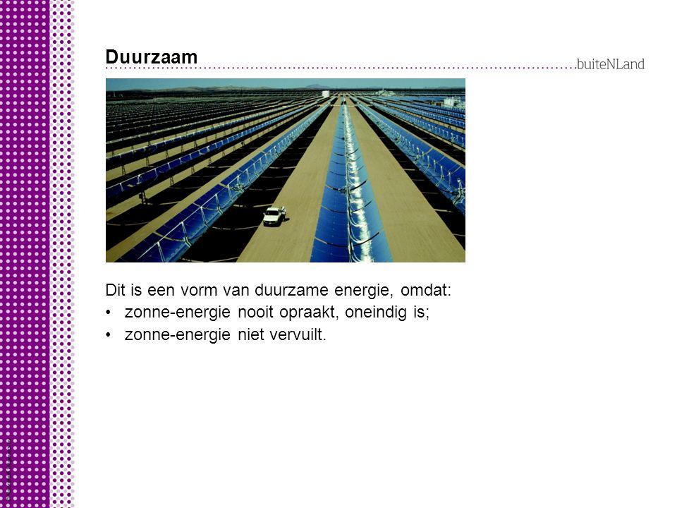 Duurzaam Dit is een vorm van duurzame energie, omdat: zonne-energie nooit opraakt, oneindig is; zonne-energie niet vervuilt.