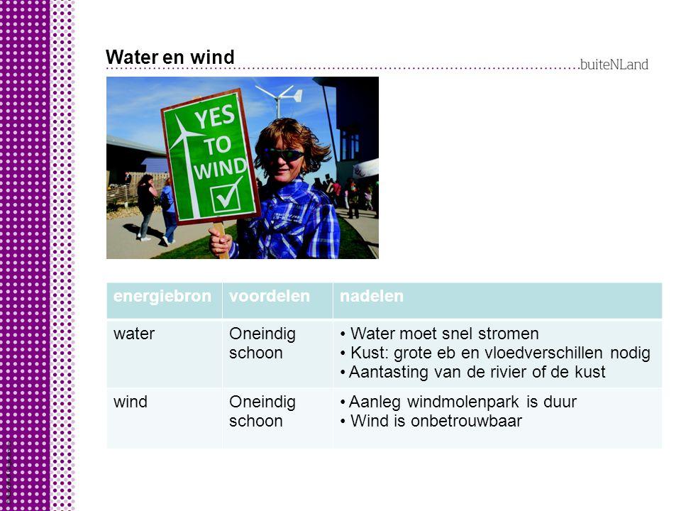 Water en wind energiebronvoordelennadelen waterOneindig schoon Water moet snel stromen Kust: grote eb en vloedverschillen nodig Aantasting van de rivier of de kust windOneindig schoon Aanleg windmolenpark is duur Wind is onbetrouwbaar